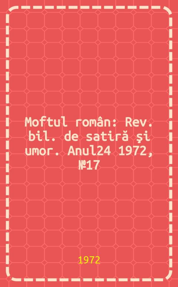 Moftul român : Rev. bil. de satiră şi umor. Anul24 1972, №17