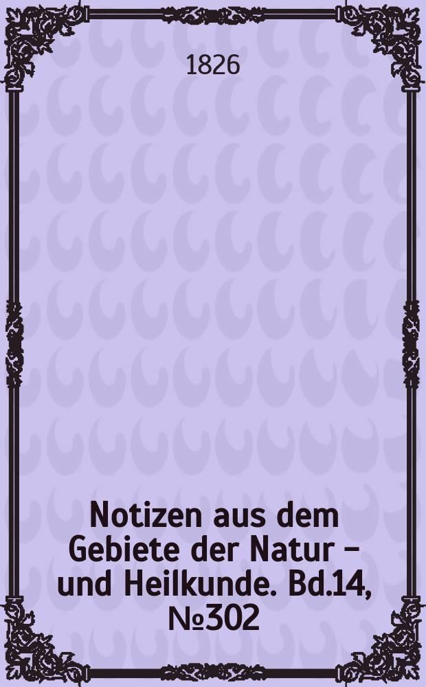Notizen aus dem Gebiete der Natur - und Heilkunde. Bd.14, №302
