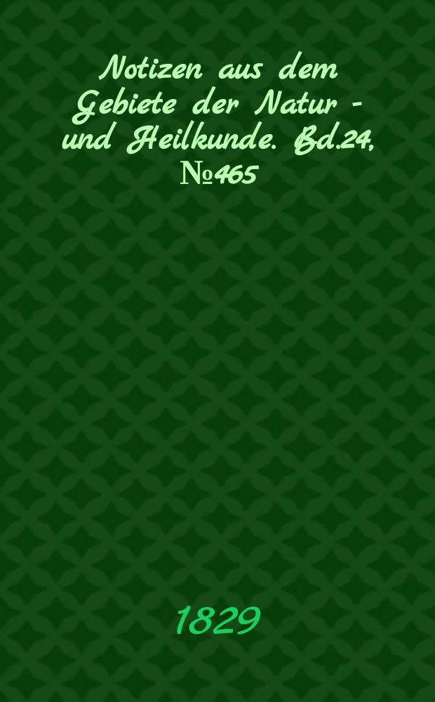 Notizen aus dem Gebiete der Natur - und Heilkunde. Bd.24, №465