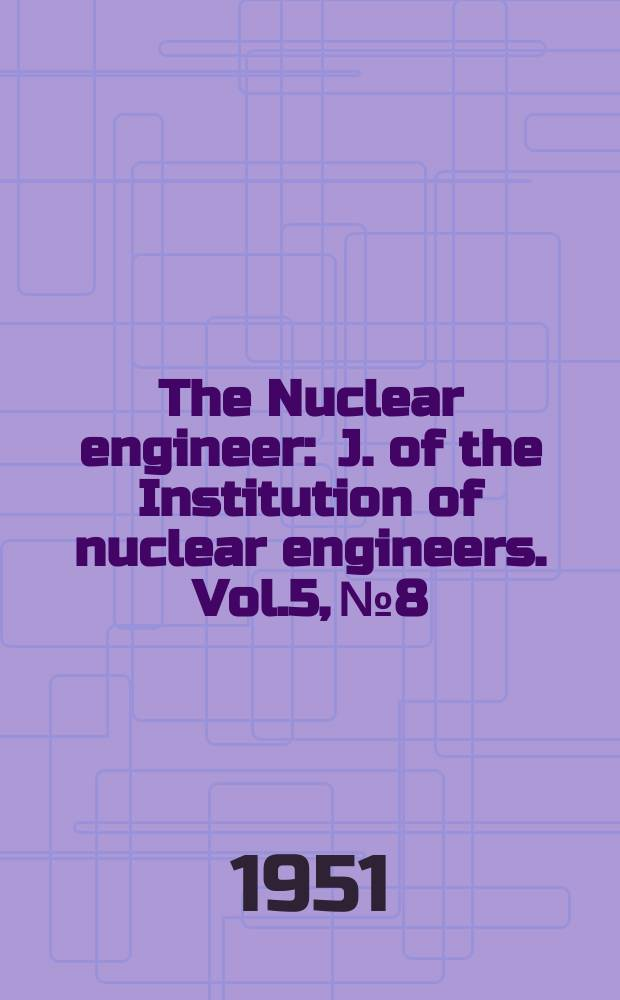 The Nuclear engineer : J. of the Institution of nuclear engineers. Vol.5, №8