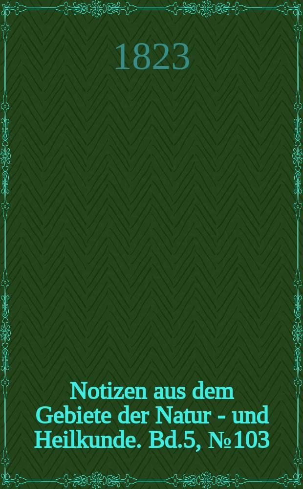 Notizen aus dem Gebiete der Natur - und Heilkunde. Bd.5, №103
