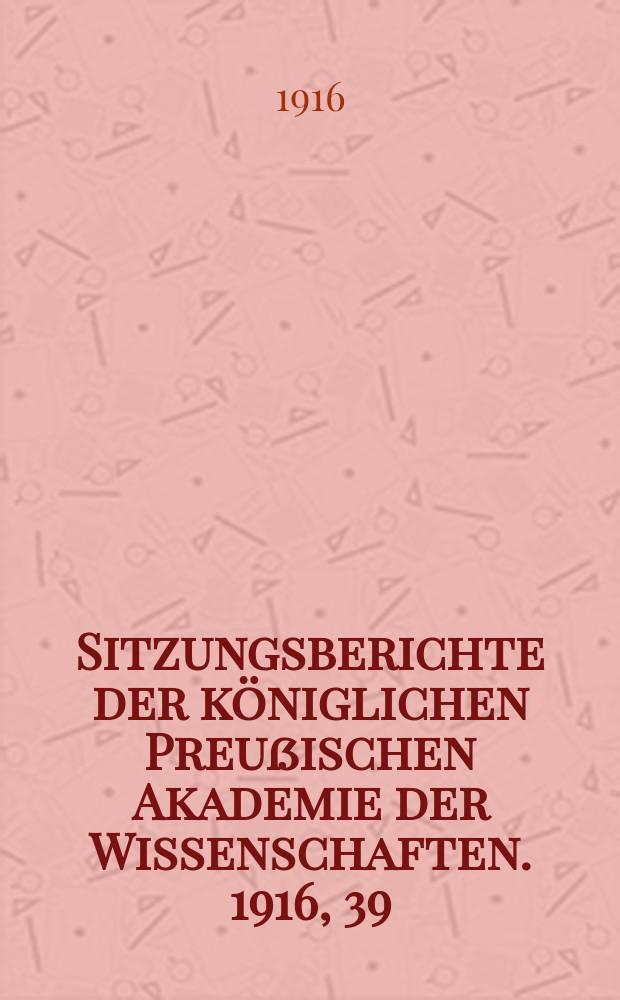 Sitzungsberichte der königlichen Preußischen Akademie der Wissenschaften. 1916, 39