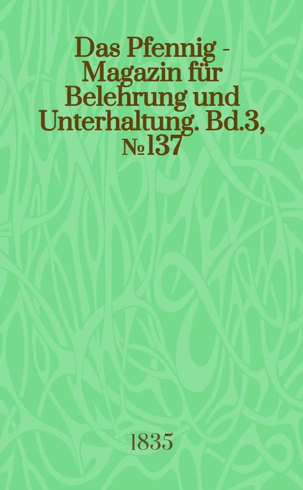 Das Pfennig - Magazin für Belehrung und Unterhaltung. Bd.3, №137