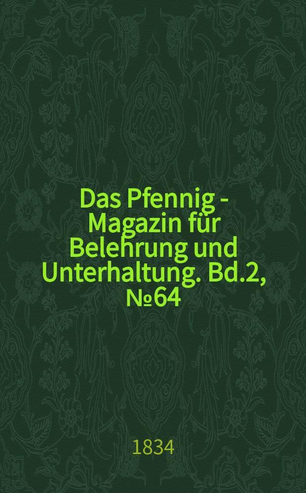 Das Pfennig - Magazin für Belehrung und Unterhaltung. Bd.2, №64
