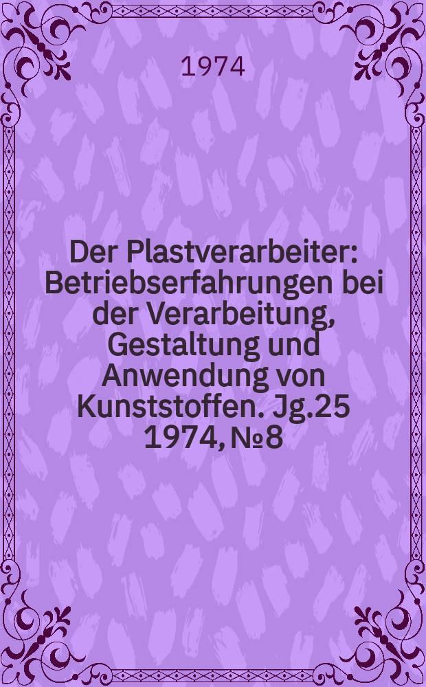 Der Plastverarbeiter : Betriebserfahrungen bei der Verarbeitung, Gestaltung und Anwendung von Kunststoffen. Jg.25 1974, №8