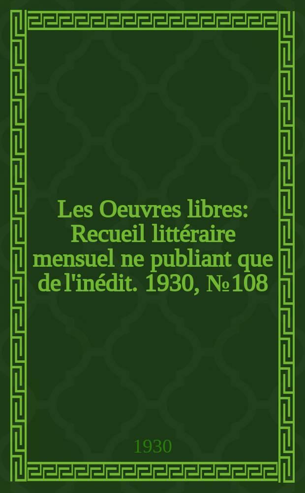Les Oeuvres libres : Recueil littéraire mensuel ne publiant que de l'inédit. 1930, №108