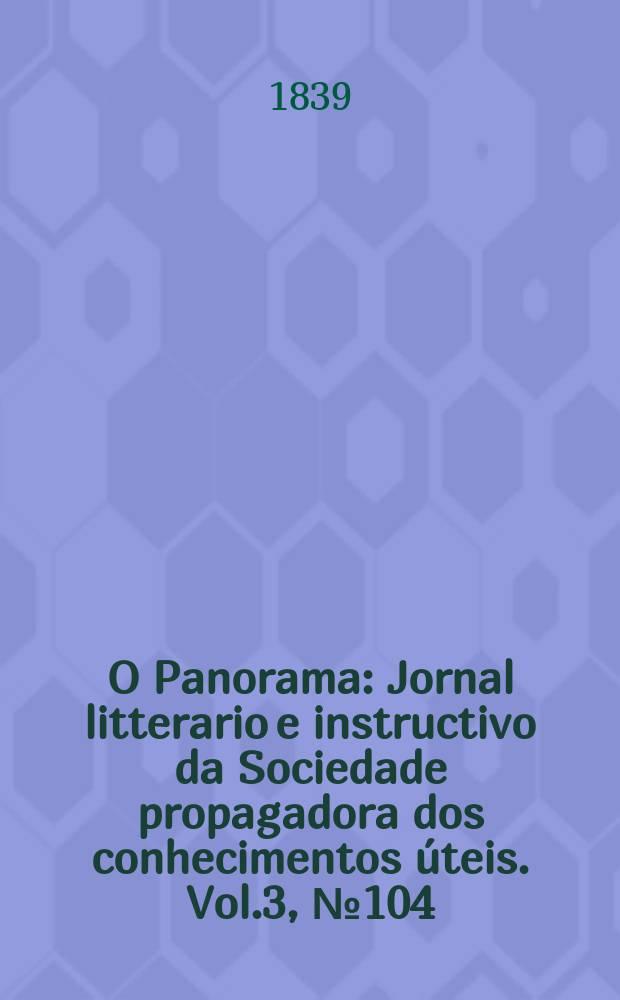 O Panorama : Jornal litterario e instructivo da Sociedade propagadora dos conhecimentos úteis. Vol.3, №104