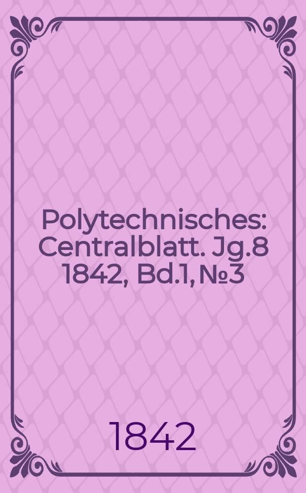 Polytechnisches : Centralblatt. Jg.8 1842, Bd.1, №3