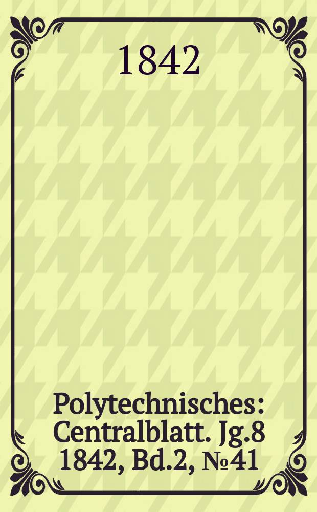 Polytechnisches : Centralblatt. Jg.8 1842, Bd.2, №41