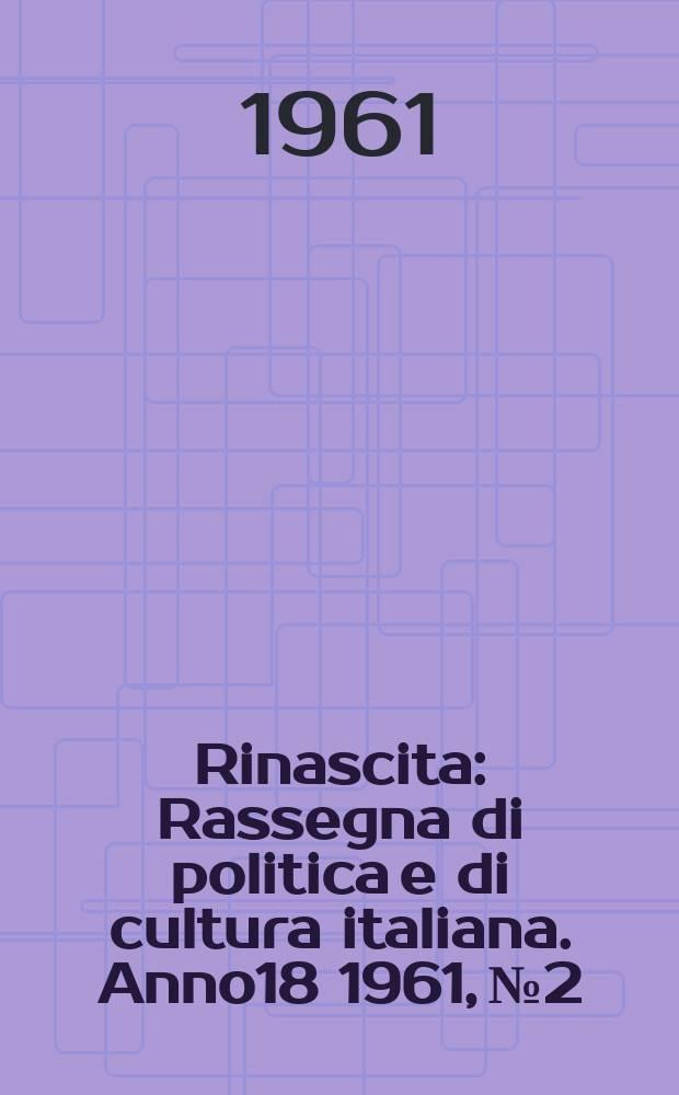 Rinascita : Rassegna di politica e di cultura italiana. Anno18 1961, №2