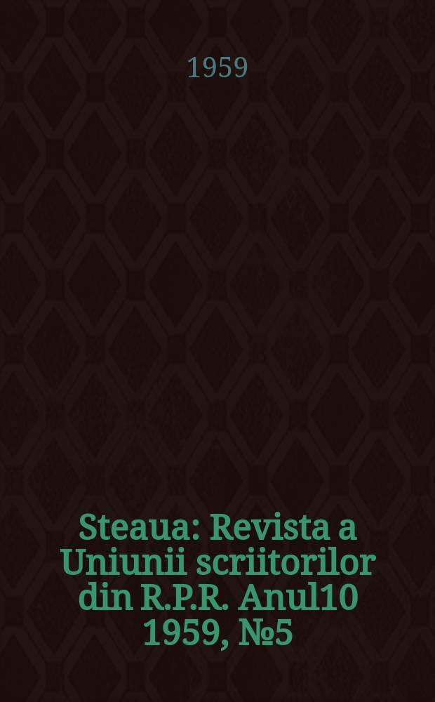 Steaua : Revista a Uniunii scriitorilor din R.P.R. Anul10 1959, №5(111)