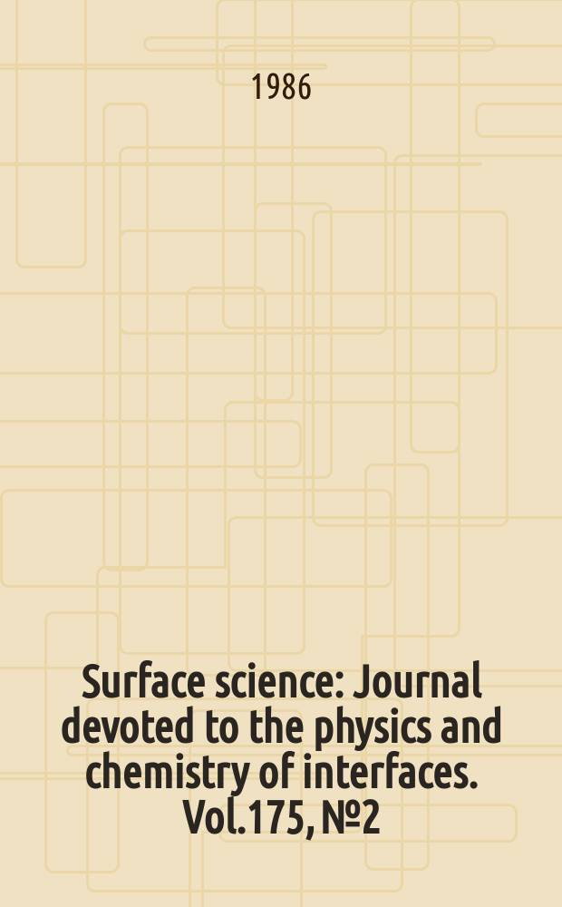 Surface science : Journal devoted to the physics and chemistry of interfaces. Vol.175, №2