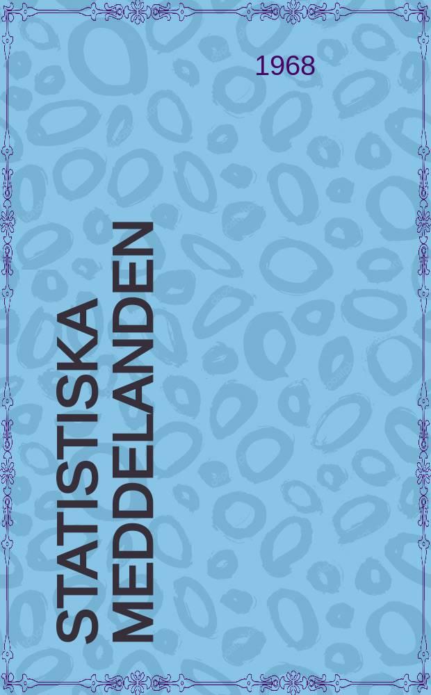 Statistiska meddelanden : Utg.: Statistiska centralbyrån. 1968, №35