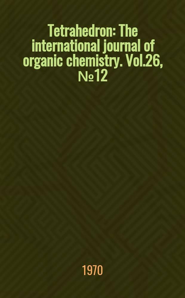 Tetrahedron : The international journal of organic chemistry. Vol.26, №12