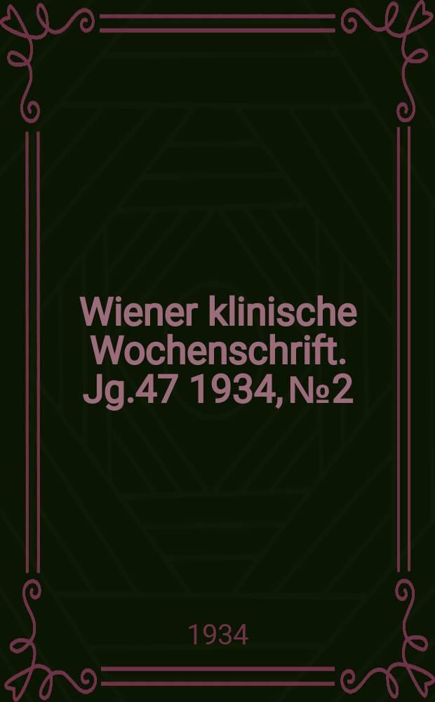 Wiener klinische Wochenschrift. Jg.47 1934, №2