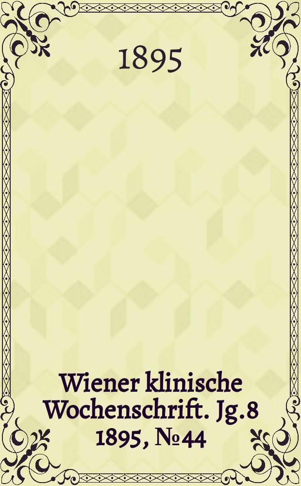 Wiener klinische Wochenschrift. Jg.8 1895, №44