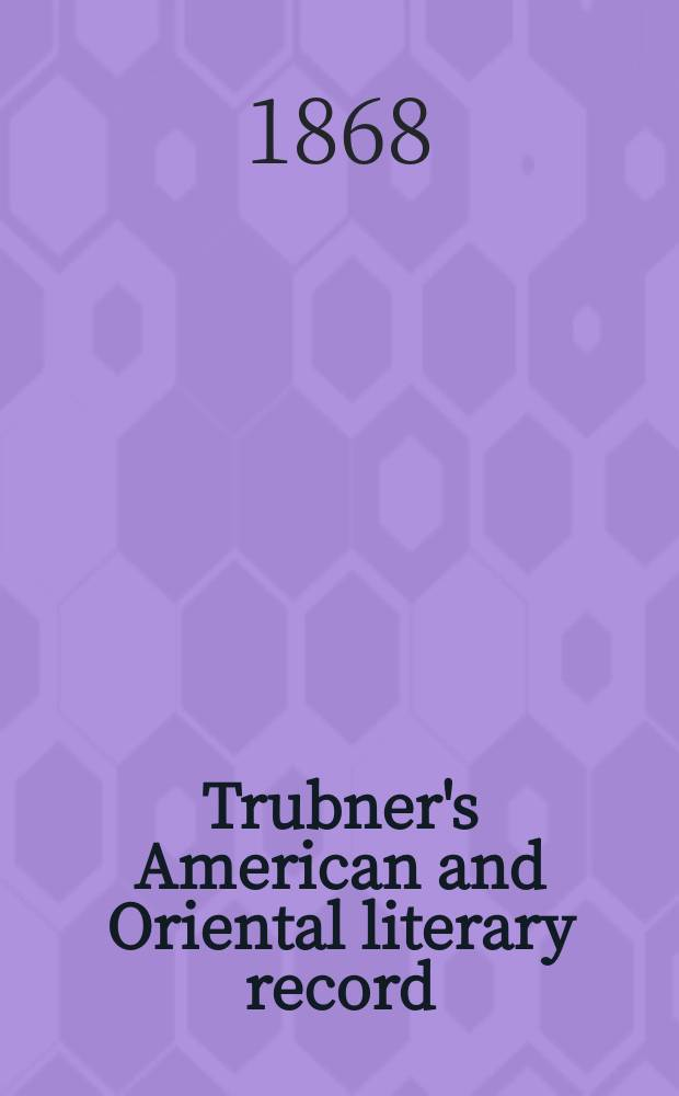 Trubner's American and Oriental literary record : A monthly register of the most important works published in North and south America, in India, China, and the British colonies: with occasional notes on German, Dutch, Danish, French, Italian, Spanish, Portuguese, and Russian books. [Vol.3], №33