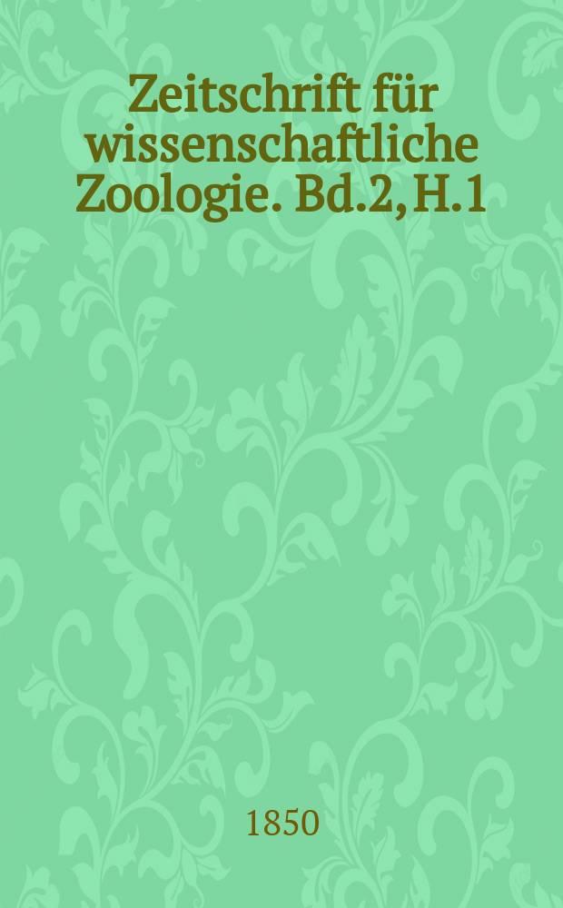 Zeitschrift für wissenschaftliche Zoologie. Bd.2, H.1