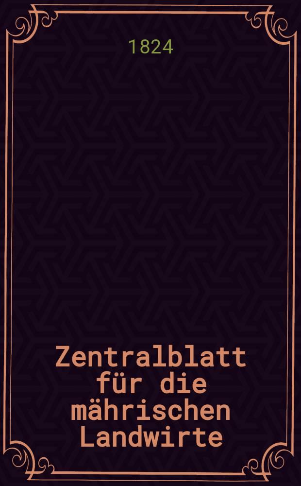 Zentralblatt für die mährischen Landwirte : Organ der k.k. Mährischen Landwirtschaftsgesellschaft. Bd.6 H.1, №1
