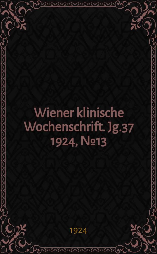 Wiener klinische Wochenschrift. Jg.37 1924, №13