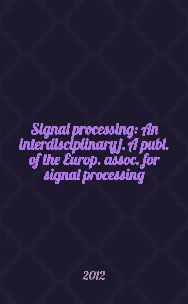 Signal processing : An interdisciplinary j. A publ. of the Europ. assoc. for signal processing (EURASIP). Vol. 92, № 9