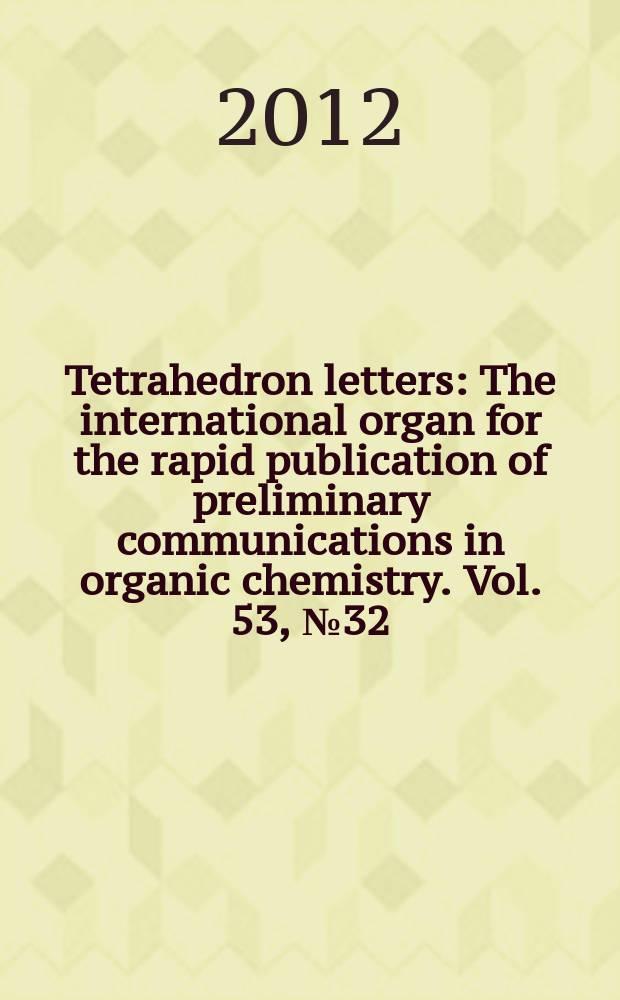 Tetrahedron letters : The international organ for the rapid publication of preliminary communications in organic chemistry. Vol. 53, № 32