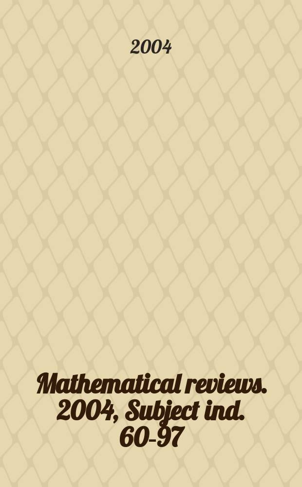 Mathematical reviews. 2004, Subject ind. 60-97
