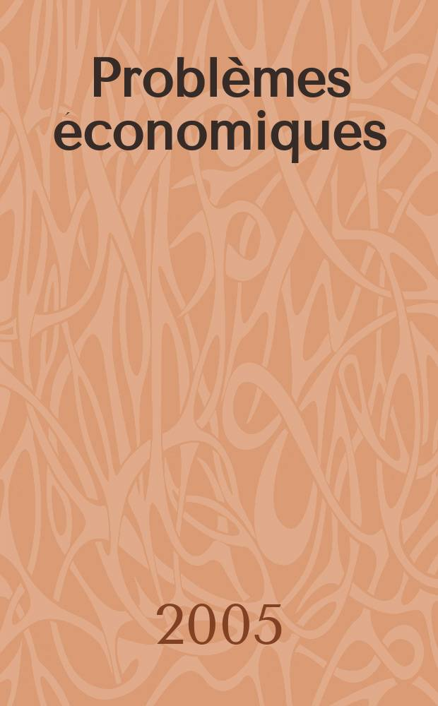Problèmes économiques : Sélection hebdomadaire de presse française et étrangère. 2005, №2872