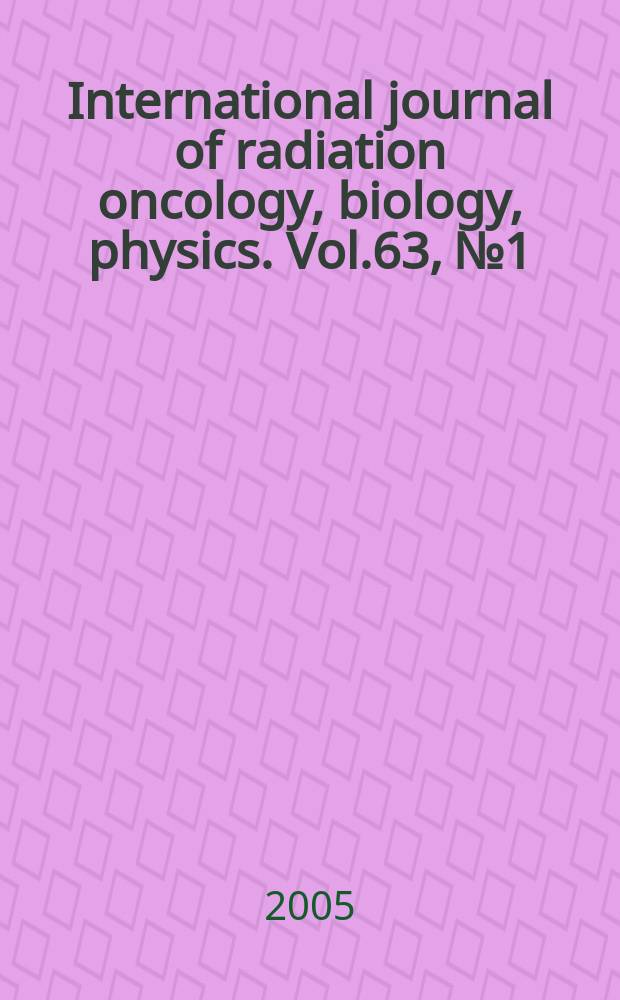 International journal of radiation oncology, biology, physics. Vol.63, № 1