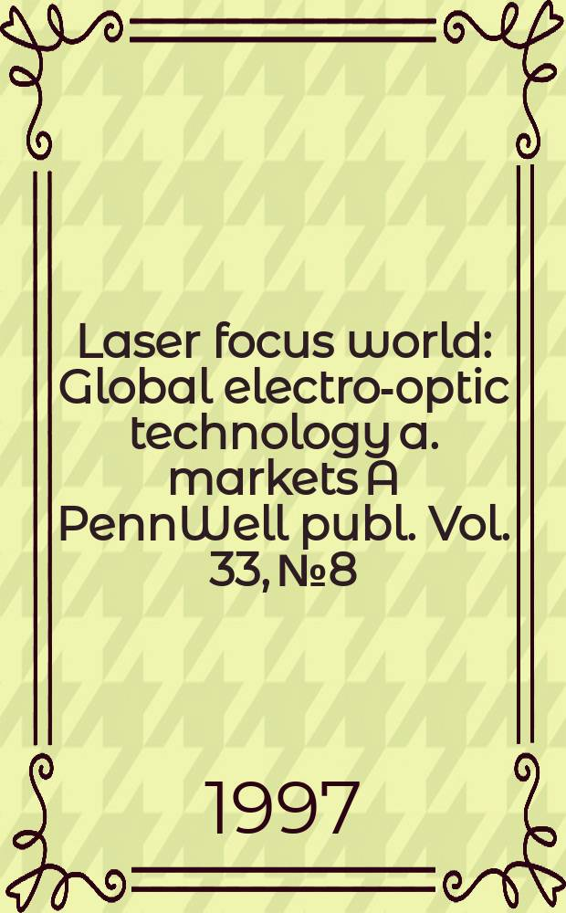 Laser focus world : Global electro-optic technology a. markets A PennWell publ. Vol. 33, № 8