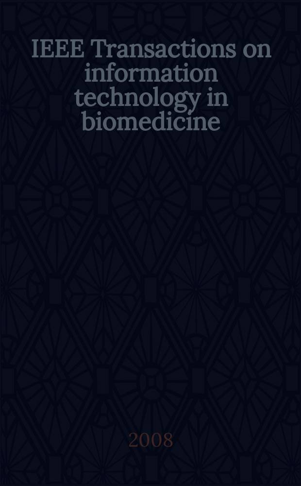 IEEE Transactions on information technology in biomedicine : A publ. of the IEEE engineering in medicine a. biology soc. Vol. 12, № 3