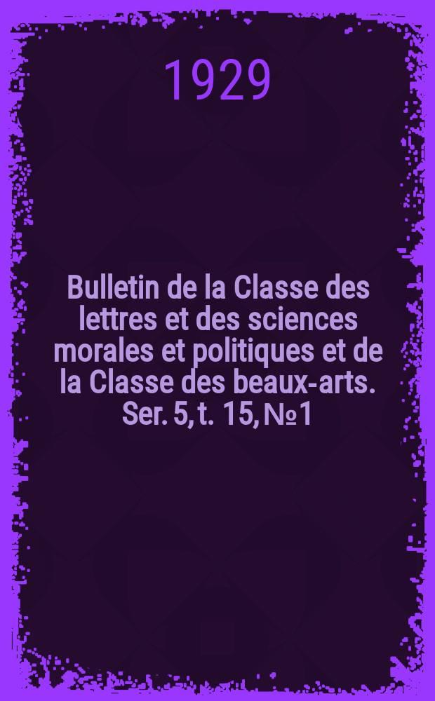 Bulletin de la Classe des lettres et des sciences morales et politiques et de la Classe des beaux-arts. Ser. 5, t. 15, № 1/2
