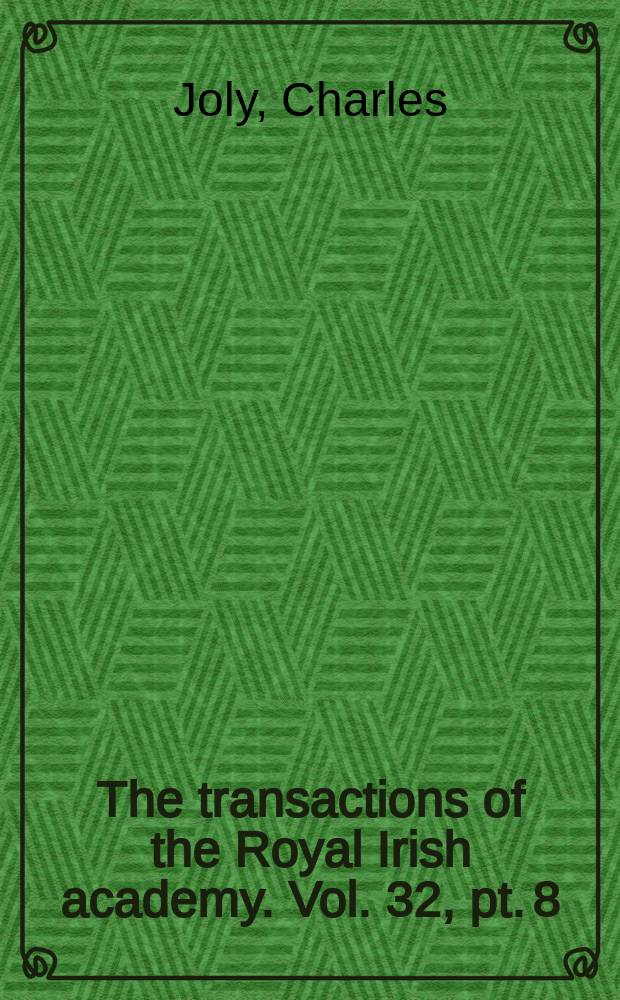 The transactions of the Royal Irish academy. Vol. 32, pt. 8 : The geometry of a three-system of screw