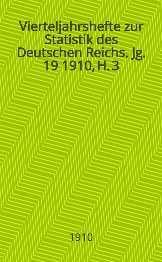 Vierteljahrshefte zur Statistik des Deutschen Reichs. Jg. 19 1910, H. 3