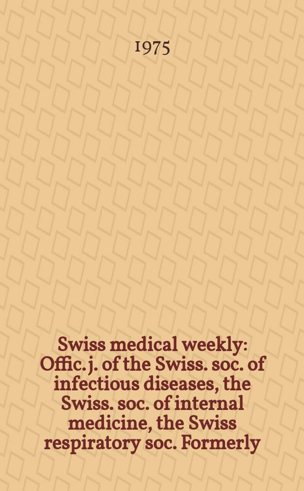 Swiss medical weekly : Offic. j. of the Swiss. soc. of infectious diseases, the Swiss. soc. of internal medicine, the Swiss respiratory soc. Formerly: Schweiz. med. Wochenschr. Jg. 105 1975, 41