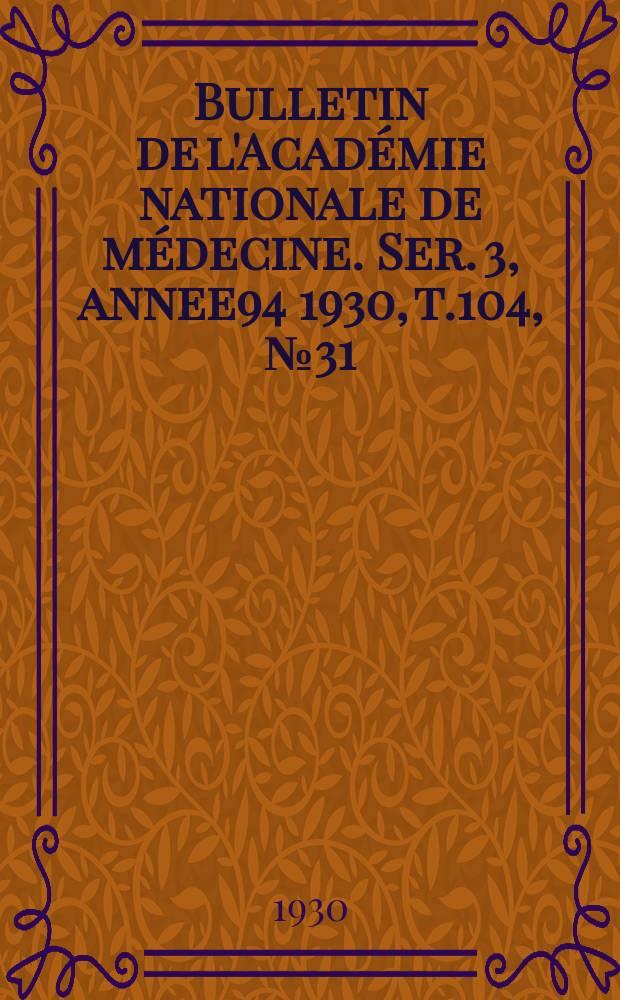 Bulletin de l'Académie nationale de médecine. Ser. 3, annee94 1930, t.104, № 31