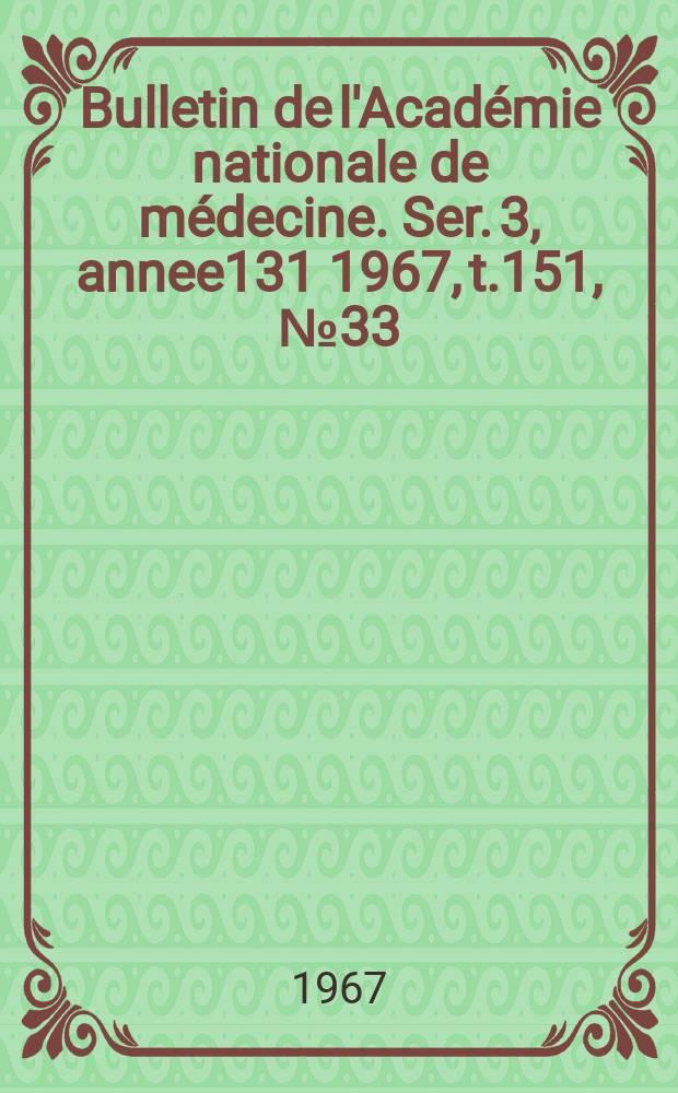 Bulletin de l'Académie nationale de médecine. Ser. 3, annee131 1967, t.151, № 33
