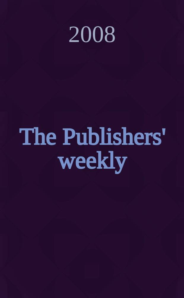 The Publishers' weekly : American book-trade journal With which is incorporated the American literary gazette and Publishers' circular. Vol. 255, № 5