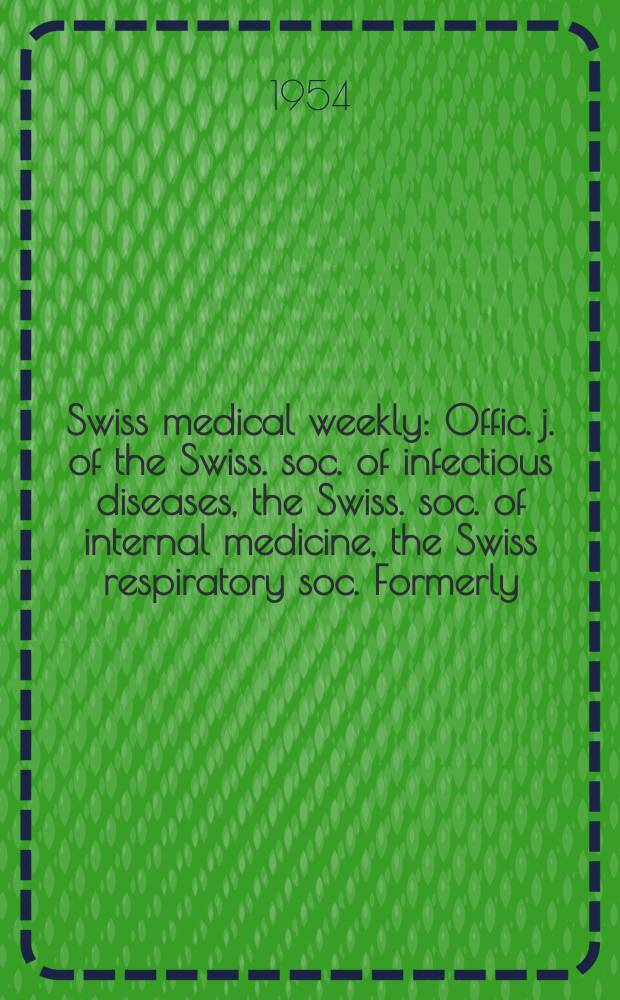 Swiss medical weekly : Offic. j. of the Swiss. soc. of infectious diseases, the Swiss. soc. of internal medicine, the Swiss respiratory soc. Formerly: Schweiz. med. Wochenschr. Jg. 84 1954, № 47