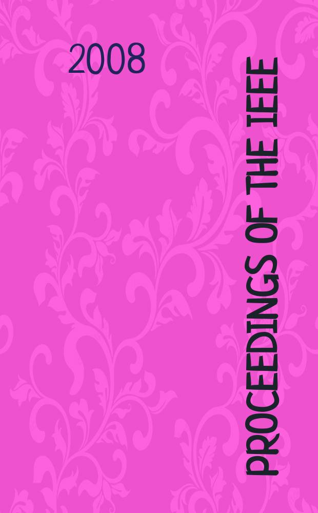 Proceedings of the IEEE : Formerly Proceedings of the IRE Publ. monthly by The Inst. of electrical and electronics engineers. Vol. 96, № 11