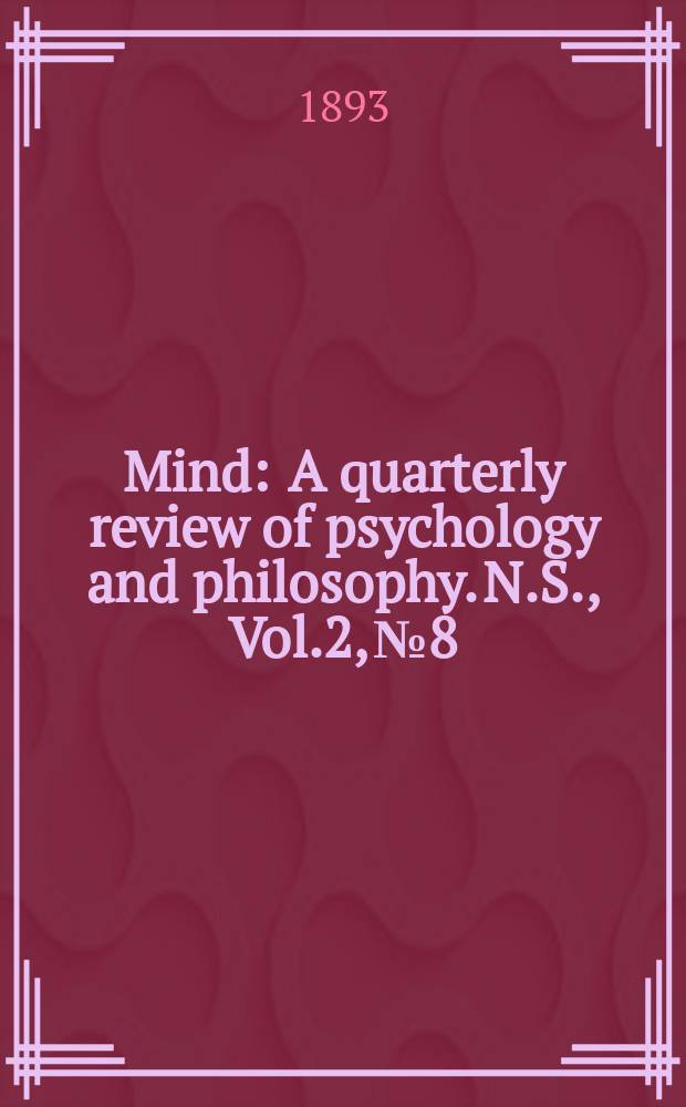 Mind : A quarterly review of psychology and philosophy. N.S., Vol.2, №8