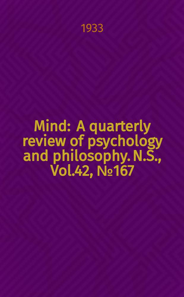 Mind : A quarterly review of psychology and philosophy. N.S., Vol.42, №167