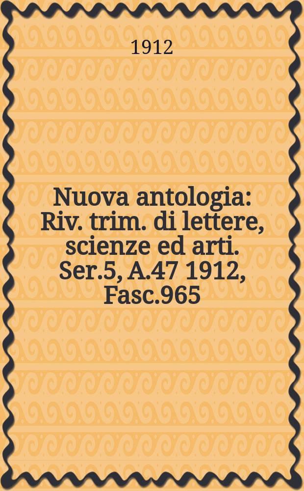 Nuova antologia : Riv. trim. di lettere, scienze ed arti. Ser.5, A.47 1912, Fasc.965