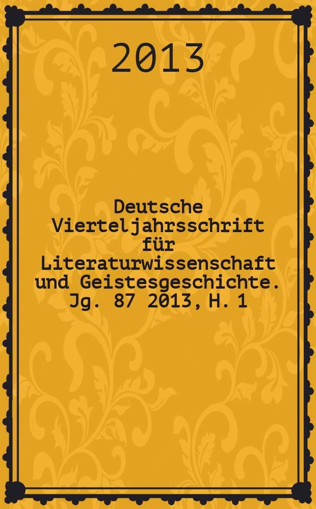 Deutsche Vierteljahrsschrift für Literaturwissenschaft und Geistesgeschichte. Jg. 87 2013, H. 1
