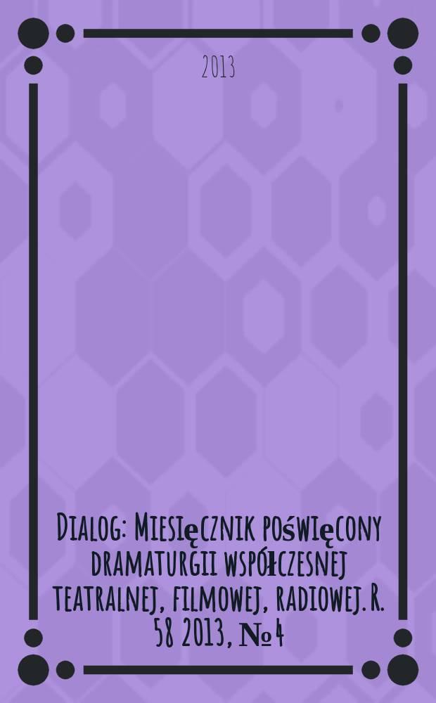 Dialog : Miesięcznik poświęcony dramaturgii współczesnej teatralnej, filmowej, radiowej. R. 58 2013, № 4 (677) : Wolność i suchy fakt = Свобода и сухой факт