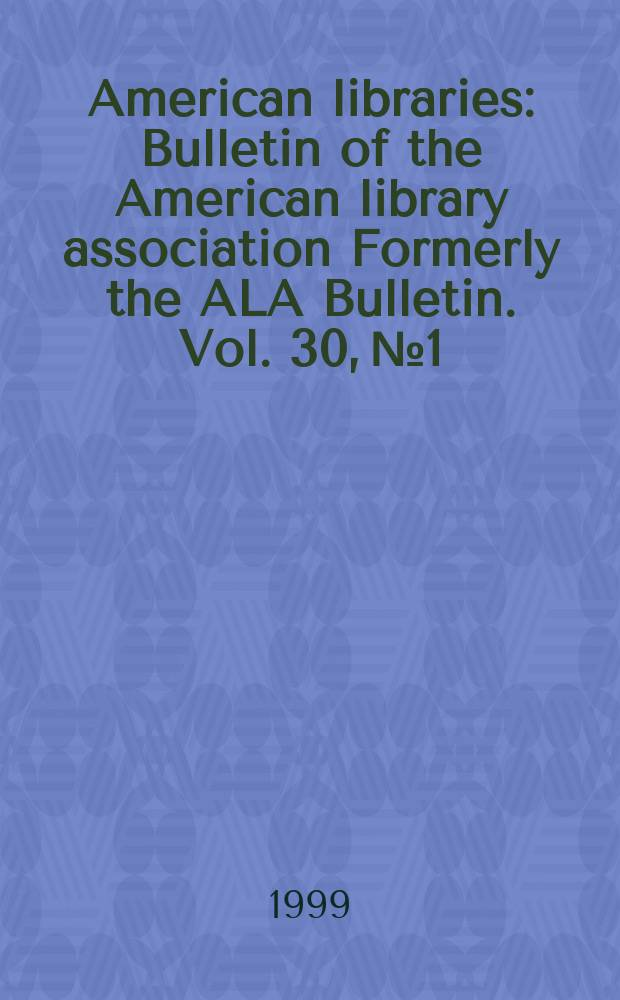 American libraries : Bulletin of the American library association Formerly the ALA Bulletin. Vol. 30, № 1