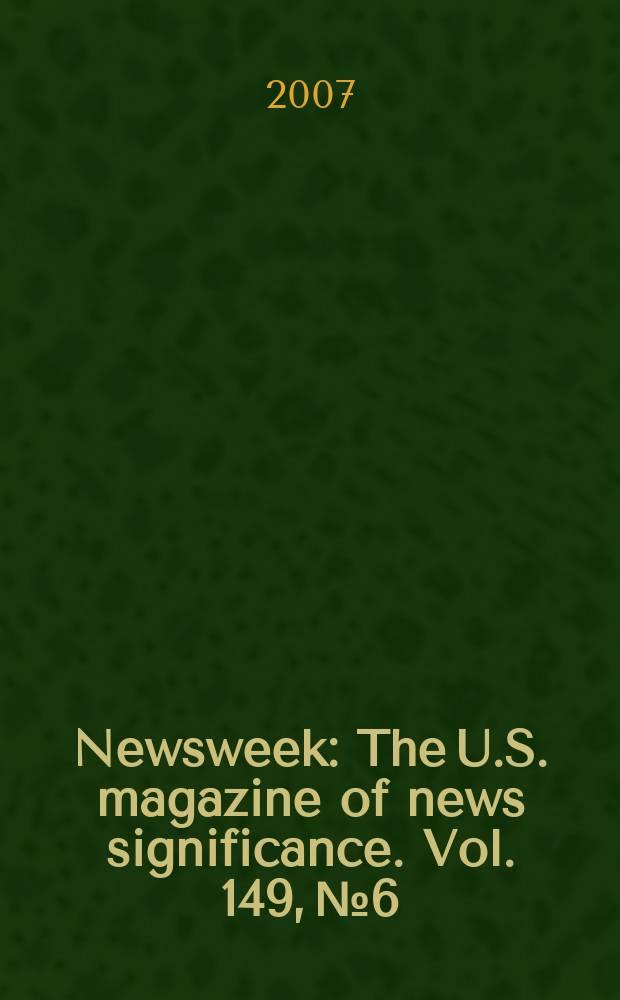 Newsweek : The U.S. magazine of news significance. Vol. 149, № 6