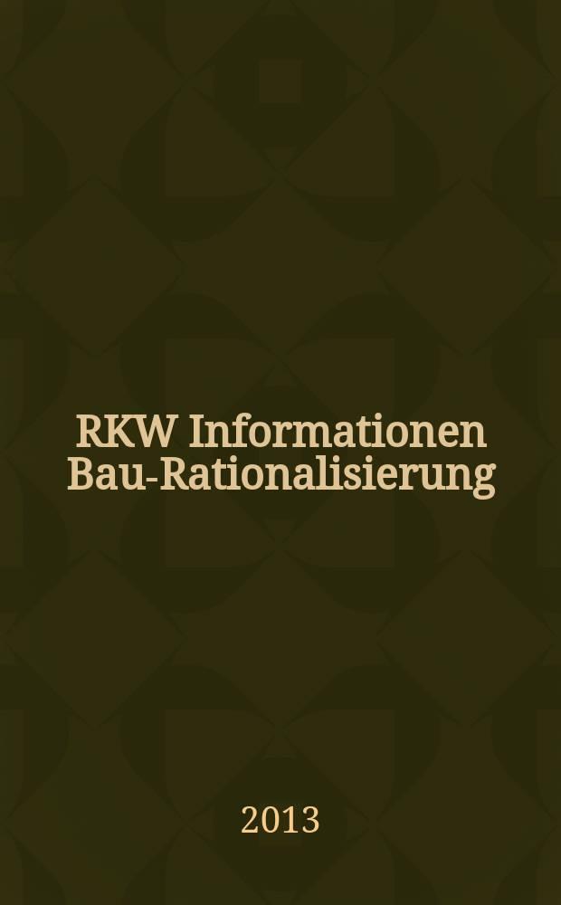 RKW Informationen Bau-Rationalisierung : IBR Magazin der RG - Bau im RKW / Rationalisierungs- u. Innovationszentrum der dt. Wirtschaft. Jg. 42 2013, № 1