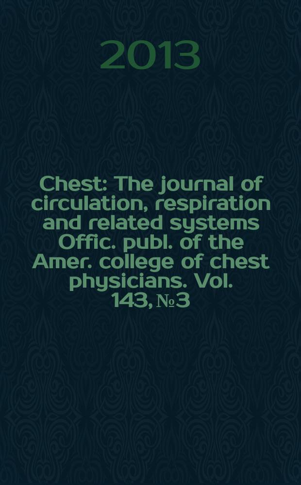 Chest : The journal of circulation, respiration and related systems Offic. publ. of the Amer. college of chest physicians. Vol. 143, № 3
