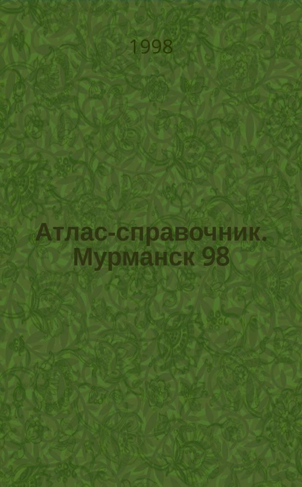 Атлас-справочник. Мурманск 98